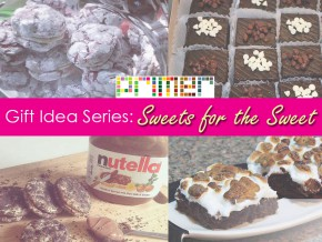 Gift Idea Series: Sweets for the Sweet