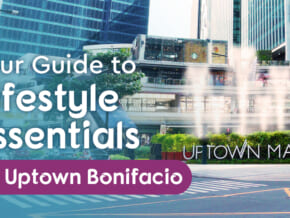 A Complete Guide to Your Lifestyle Essentials at Uptown Bonifacio