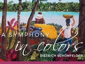 A Symphony in Colors: Solo Exhibition of Dietrich Schoenfelder