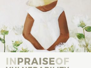 In Praise of Vulnerability Exhibit by Martie Datu