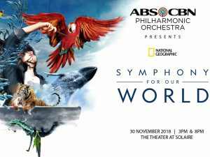 ABS-CBN Philharmonic Orchestra Presents National Geographic: Symphony for Our World @ The Theatre At Solaire Resort & Casino | Parañaque | Metro Manila | Philippines